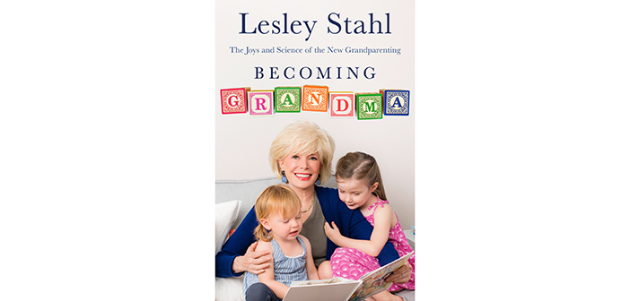 LESLEY STAHL on GRANDPARENTING…