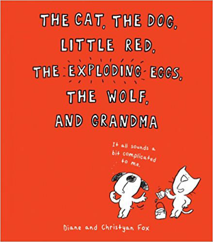 The Cat, the Dog, Little Red, Exploding Eggs, the Wolf, and Grandma
