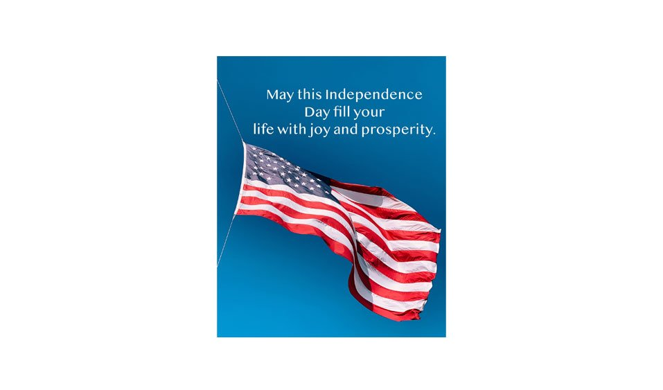 May this Independence Day fill your life with joy and prosperity.