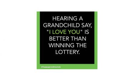 Hearing a Grandchild say I love you is better than winning the lottery